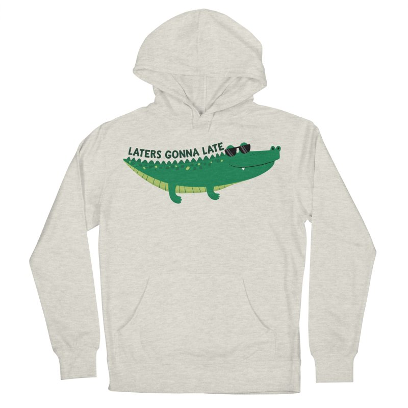Laters Gonna Late Men's French Terry Pullover Hoody by FunUsual Suspects T-shirt Shop