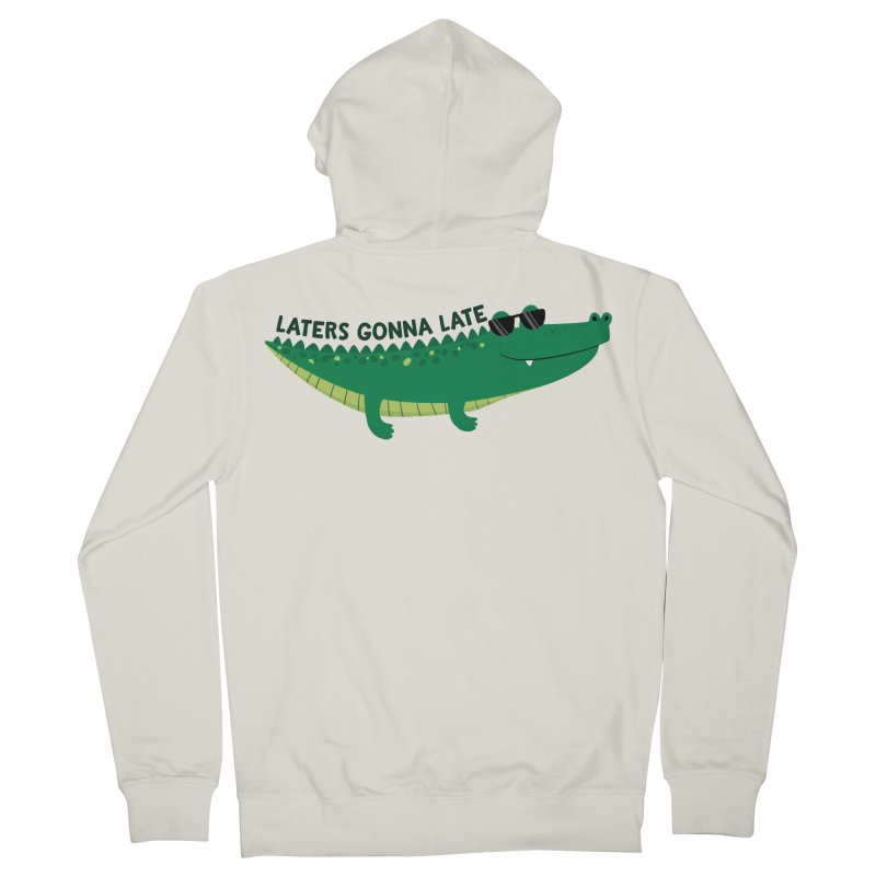 Laters Gonna Late Men's French Terry Zip-Up Hoody by FunUsual Suspects T-shirt Shop
