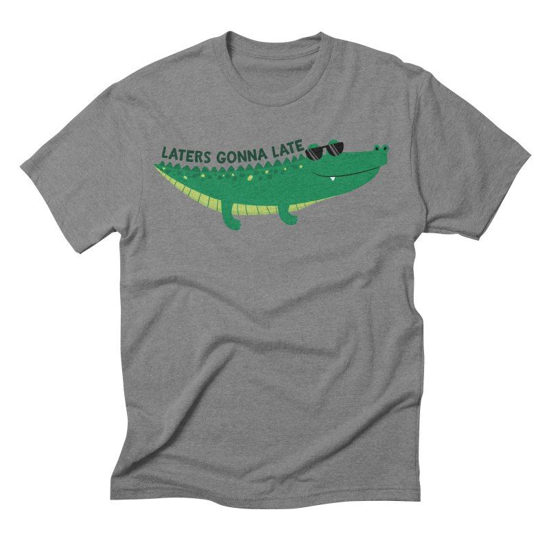 Laters Gonna Late Men's T-Shirt by FunUsual Suspects T-shirt Shop