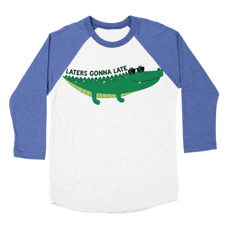Laters Gonna Late Men's Baseball Triblend Longsleeve T-Shirt by FunUsual Suspects T-shirt Shop