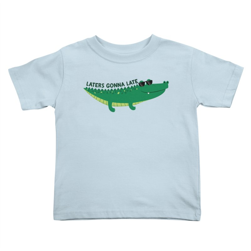 Laters Gonna Late Kids Toddler T-Shirt by FunUsual Suspects T-shirt Shop