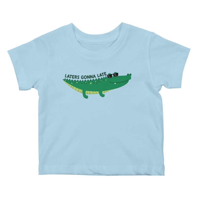 Laters Gonna Late Kids Baby T-Shirt by FunUsual Suspects T-shirt Shop
