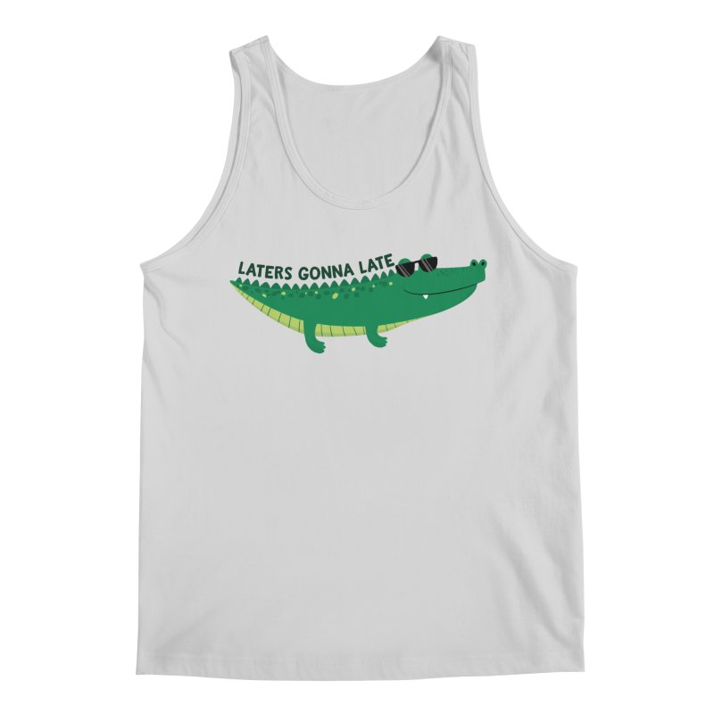 Laters Gonna Late Men's Regular Tank by FunUsual Suspects T-shirt Shop