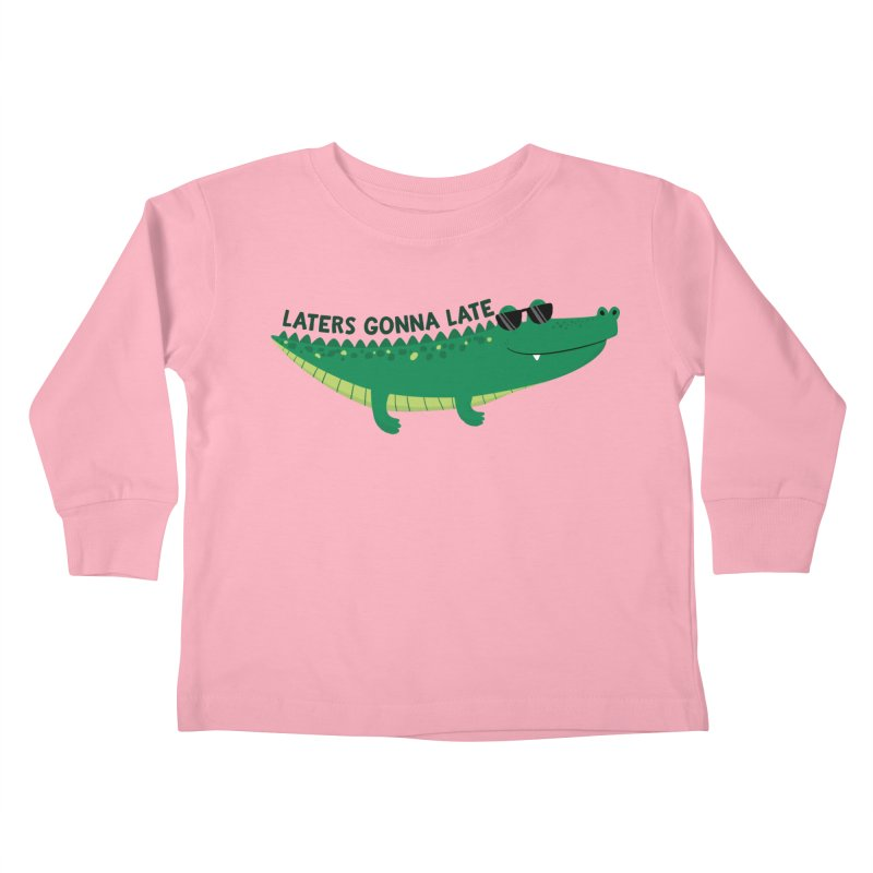 Laters Gonna Late Kids Toddler Longsleeve T-Shirt by FunUsual Suspects T-shirt Shop