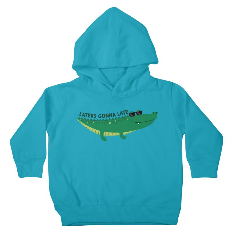 Laters Gonna Late Kids Toddler Pullover Hoody by FunUsual Suspects T-shirt Shop
