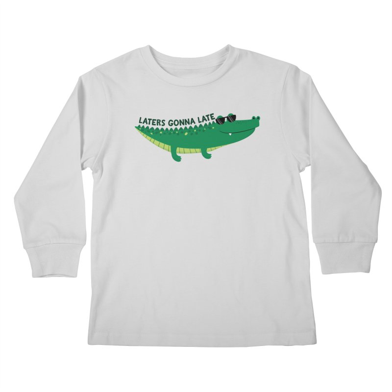 Laters Gonna Late Kids Longsleeve T-Shirt by FunUsual Suspects T-shirt Shop