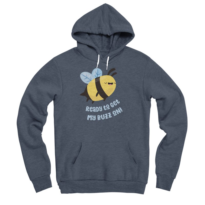 Ready to Get My Buzz On Women's Sponge Fleece Pullover Hoody by FunUsual Suspects T-shirt Shop