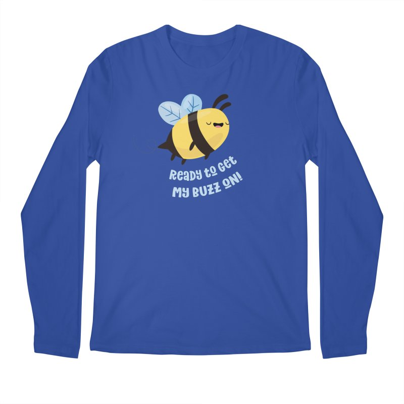 Ready to Get My Buzz On Men's Longsleeve T-Shirt by FunUsual Suspects T-shirt Shop