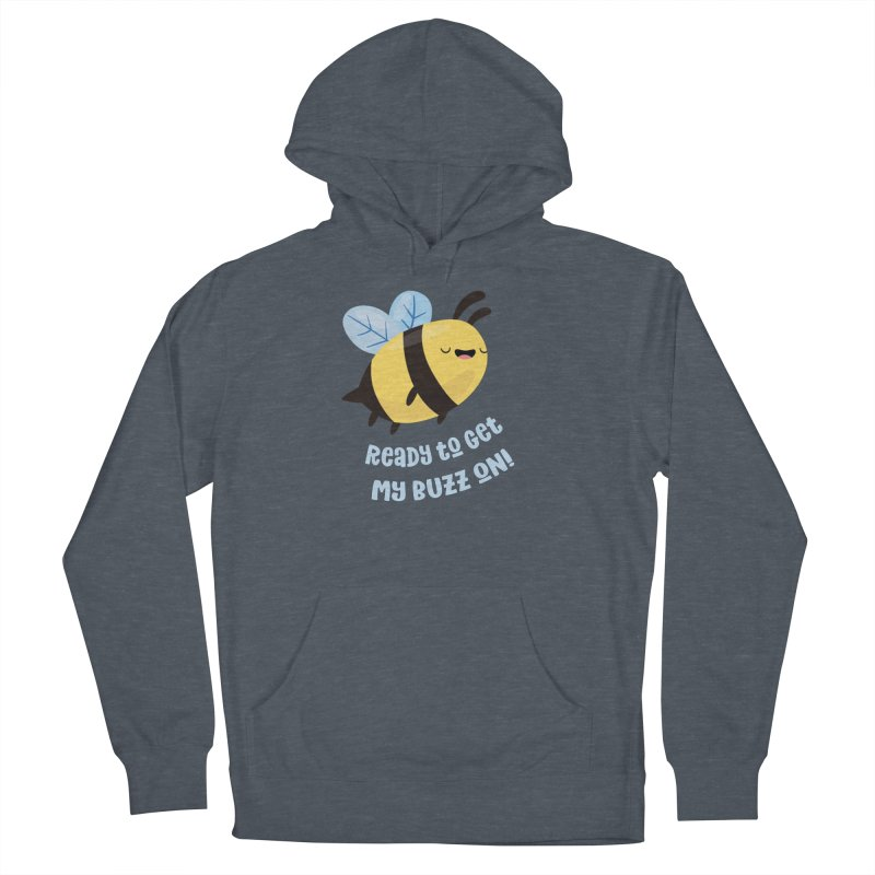Ready to Get My Buzz On Women's French Terry Pullover Hoody by FunUsual Suspects T-shirt Shop