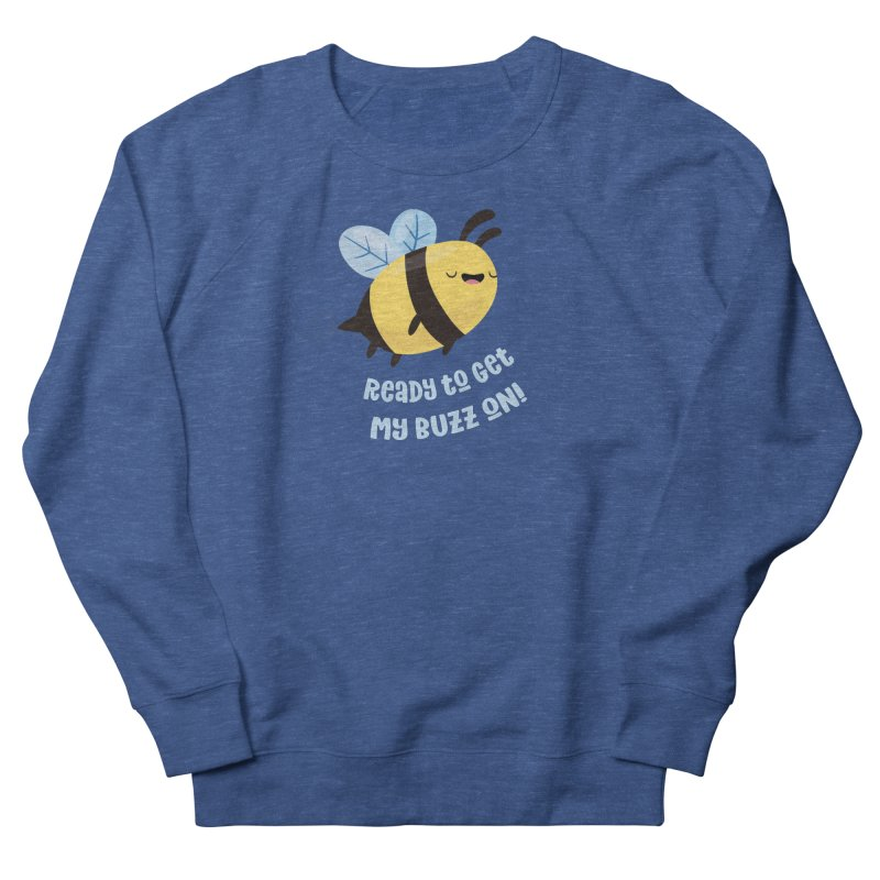 Ready to Get My Buzz On Men's French Terry Sweatshirt by FunUsual Suspects T-shirt Shop