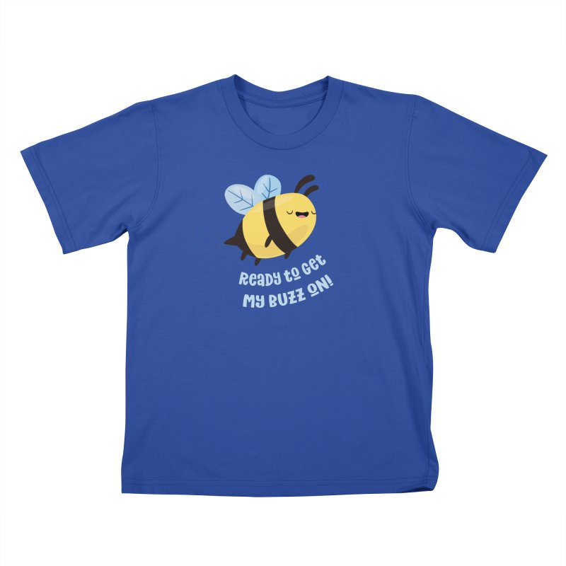 Ready to Get My Buzz On Kids T-Shirt by FunUsual Suspects T-shirt Shop