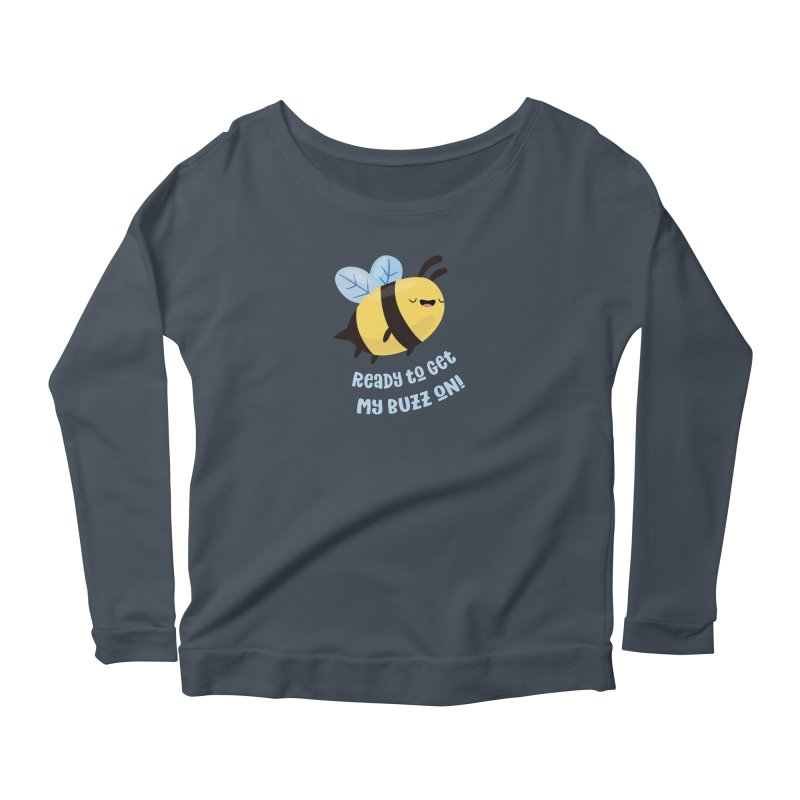 Ready to Get My Buzz On Women's Scoop Neck Longsleeve T-Shirt by FunUsual Suspects T-shirt Shop