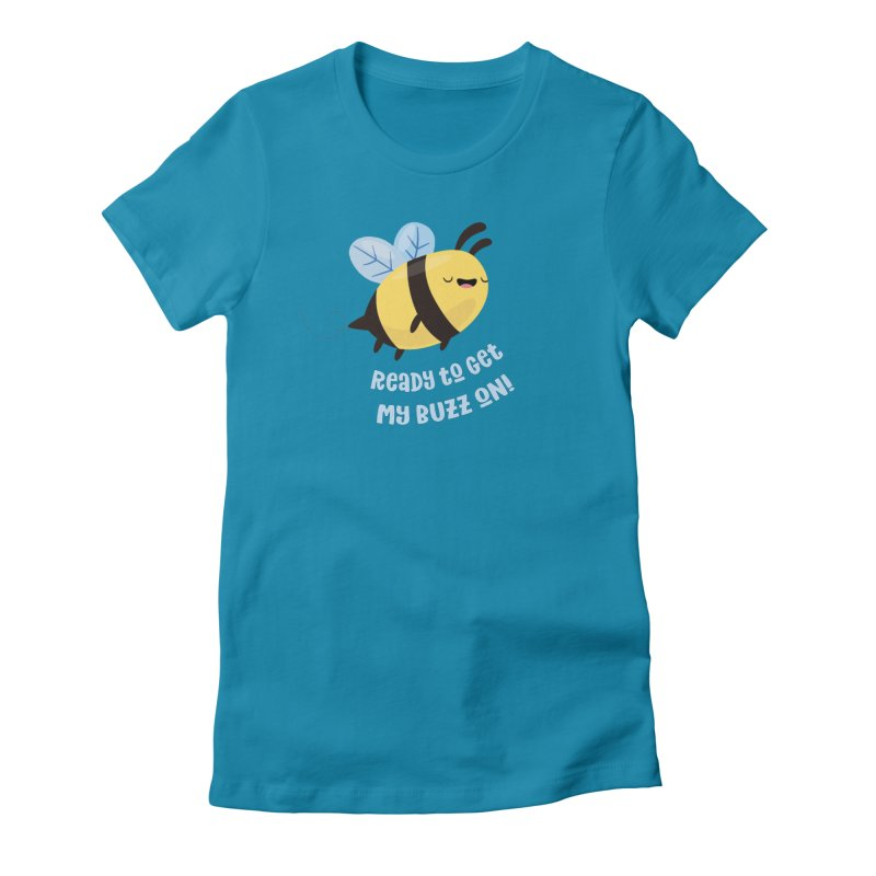 Ready to Get My Buzz On Women's Fitted T-Shirt by FunUsual Suspects T-shirt Shop