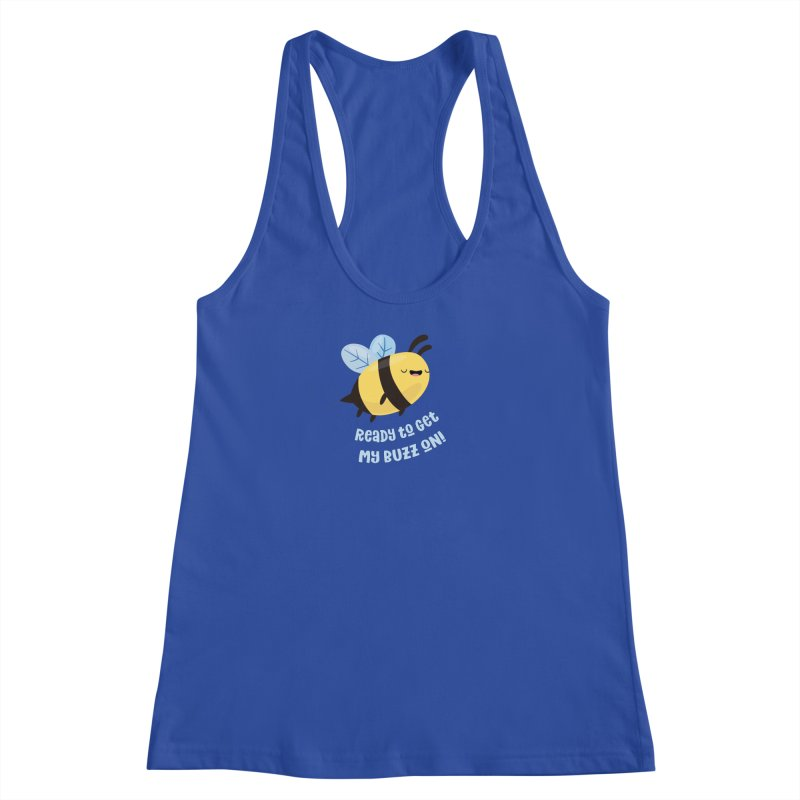 Ready to Get My Buzz On Women's Racerback Tank by FunUsual Suspects T-shirt Shop
