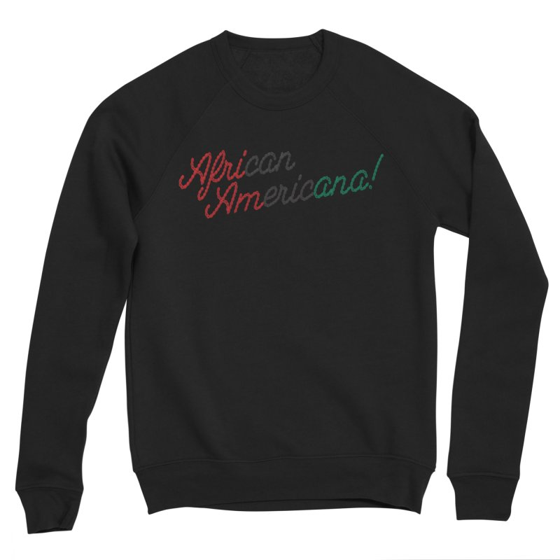 African Americana! Women's Sponge Fleece Sweatshirt by FWMJ's Shop