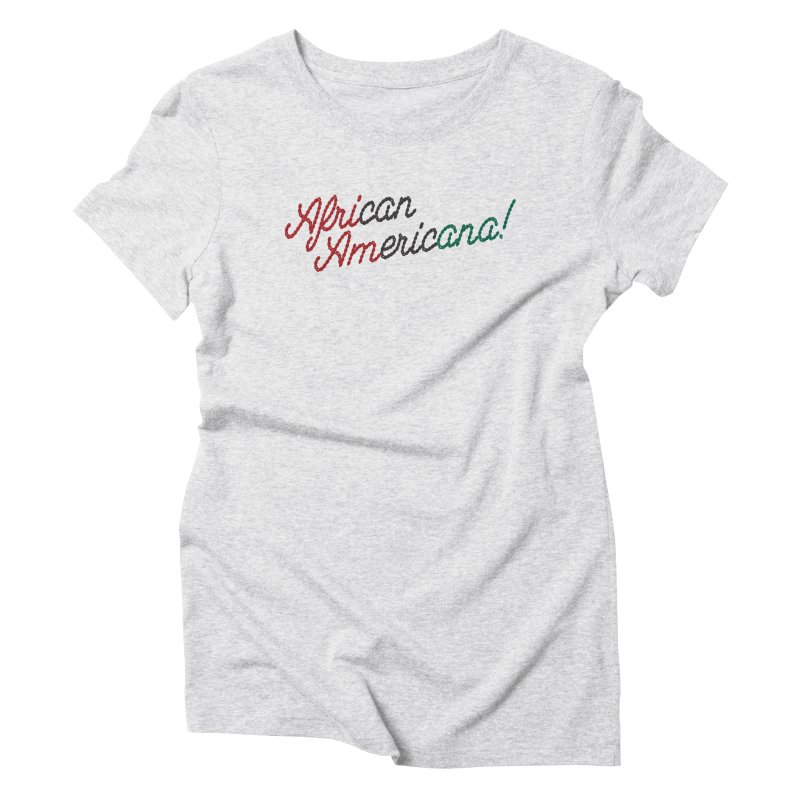 African Americana! Women's Triblend T-Shirt by FWMJ's Shop