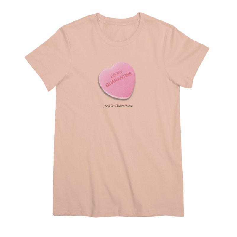 Be My Quarantine. Women's Premium T-Shirt by FWMJ's Shop