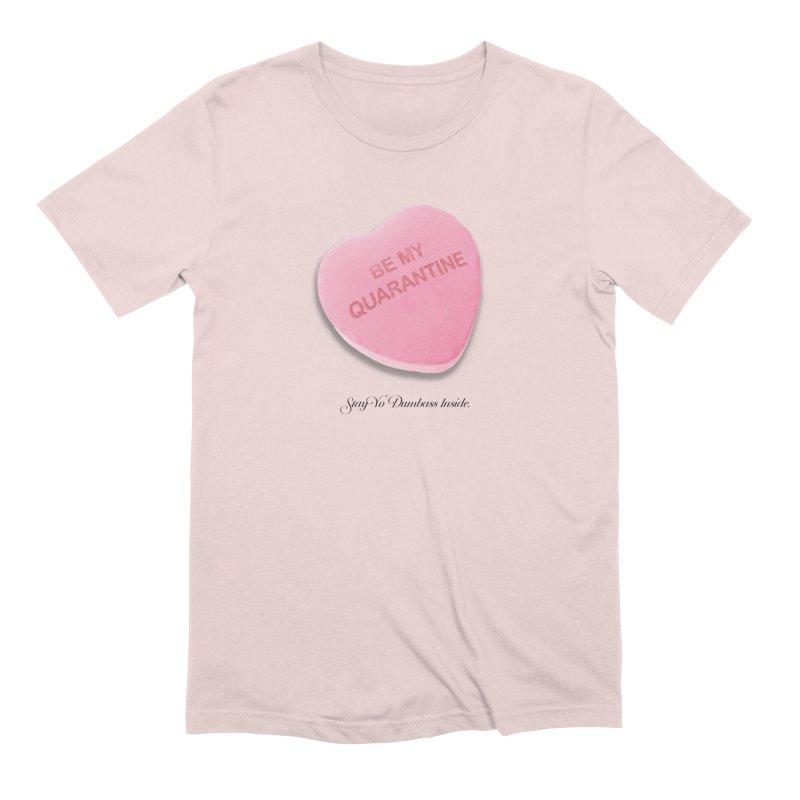 Be My Quarantine. Men's Extra Soft T-Shirt by FWMJ's Shop