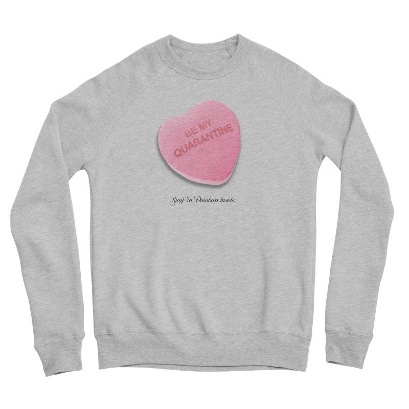Be My Quarantine. Women's Sponge Fleece Sweatshirt by FWMJ's Shop