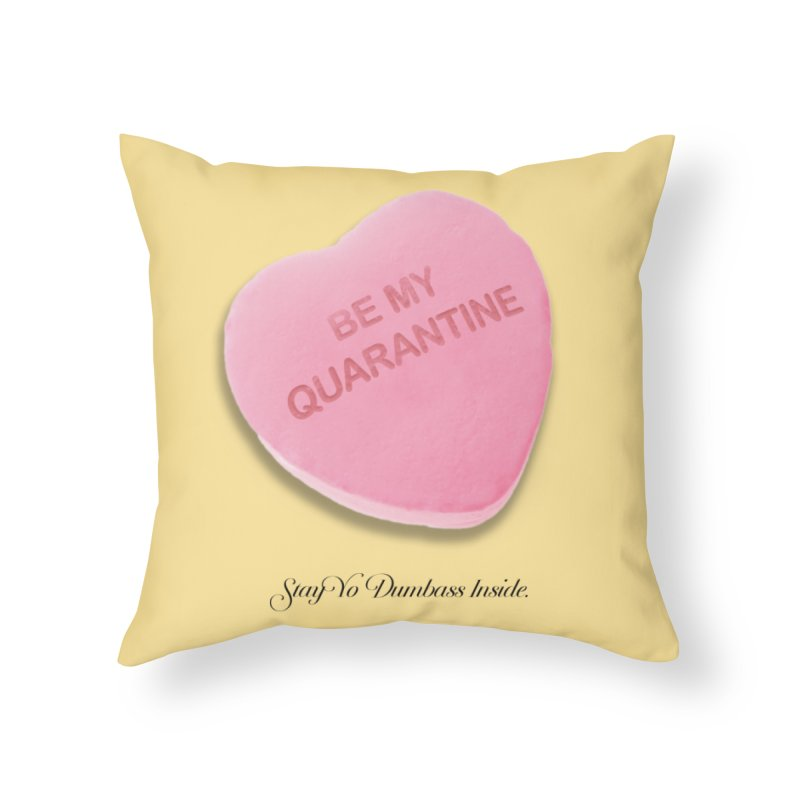 Be My Quarantine. Home Throw Pillow by FWMJ's Shop