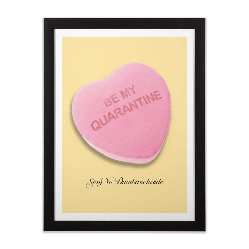 Be My Quarantine. Home Framed Fine Art Print by FWMJ's Shop
