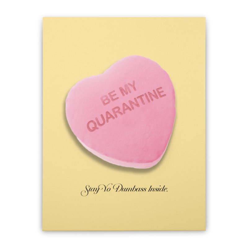 Be My Quarantine. Home Stretched Canvas by FWMJ's Shop