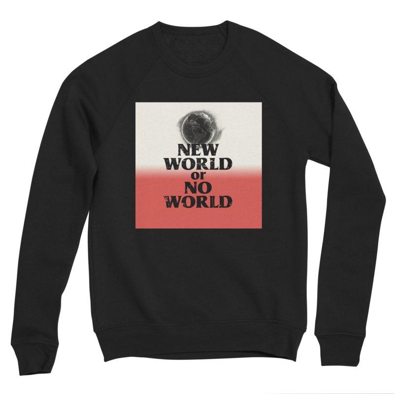 New World or No World Men's Sweatshirt by FWMJ's Shop