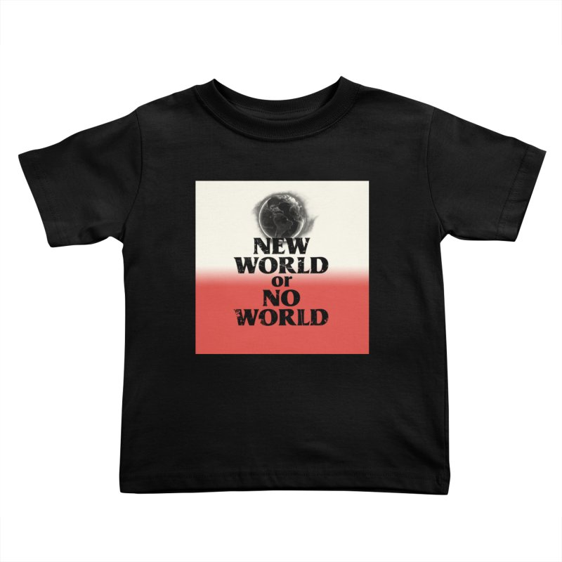 New World or No World Kids Toddler T-Shirt by FWMJ's Shop