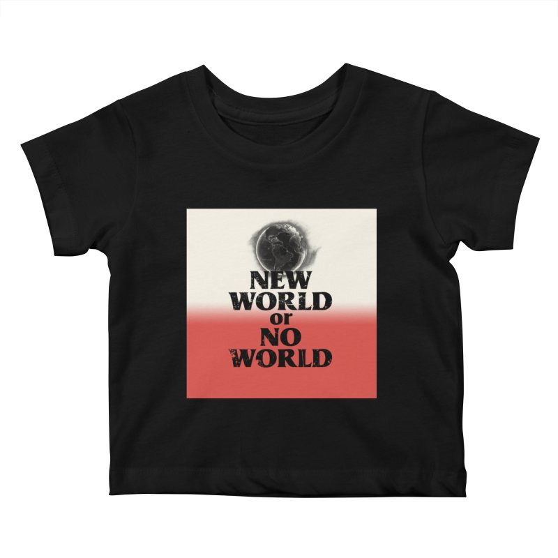New World or No World Kids Baby T-Shirt by FWMJ's Shop
