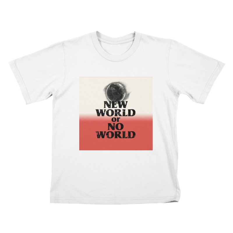 New World or No World Kids T-Shirt by FWMJ's Shop
