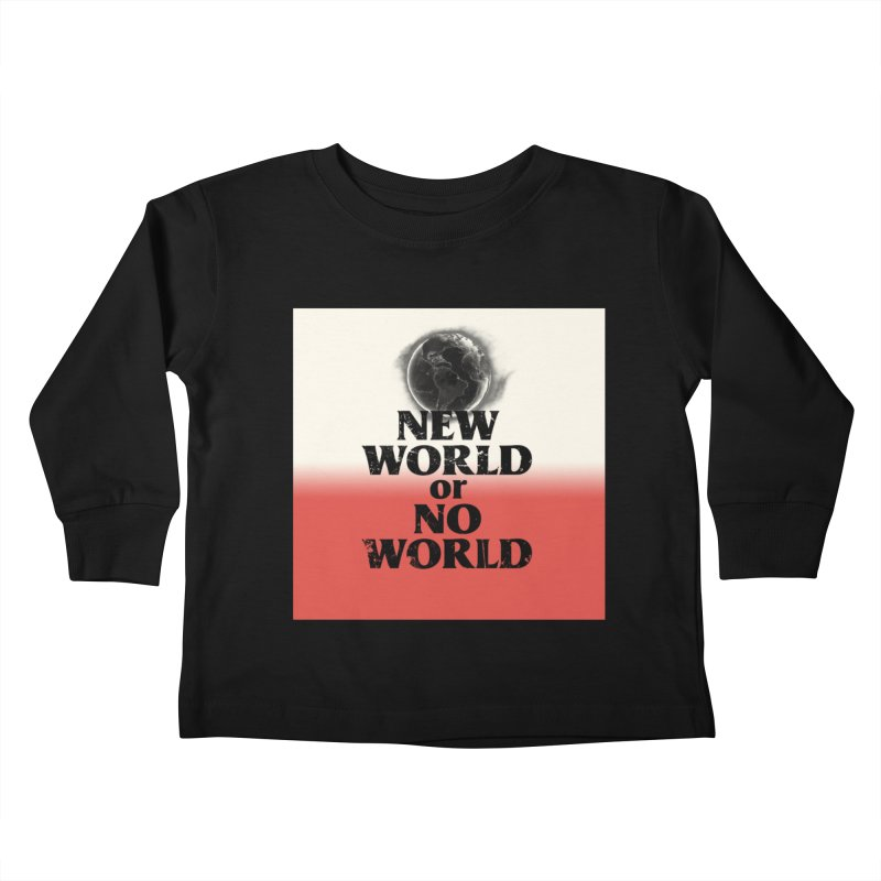 New World or No World Kids Toddler Longsleeve T-Shirt by FWMJ's Shop