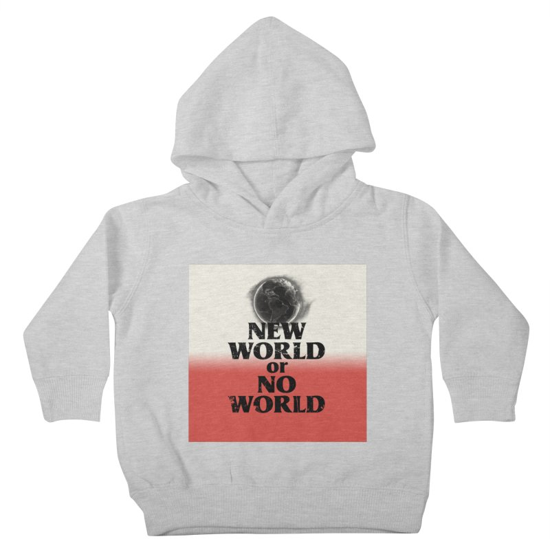 New World or No World Kids Toddler Pullover Hoody by FWMJ's Shop
