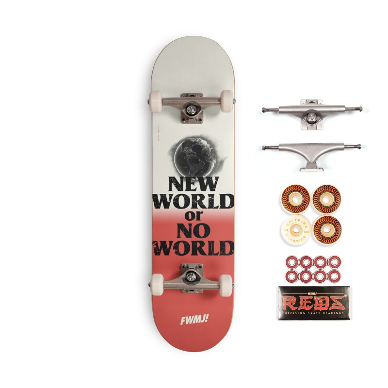 New World or No World Accessories Skateboard by FWMJ's Shop