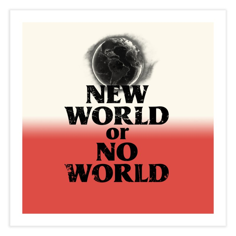 New World or No World Home Fine Art Print by FWMJ's Shop