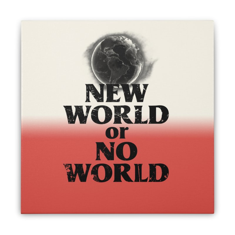 New World or No World Home Stretched Canvas by FWMJ's Shop