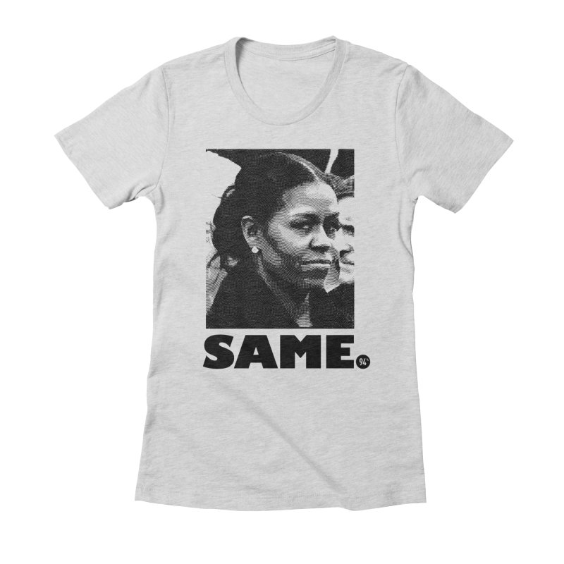 Same. Women's Fitted T-Shirt by FWMJ's Shop