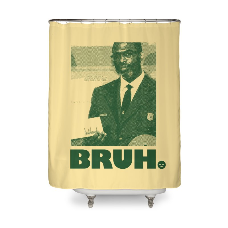 BRUH. Home Shower Curtain by FWMJ's Shop