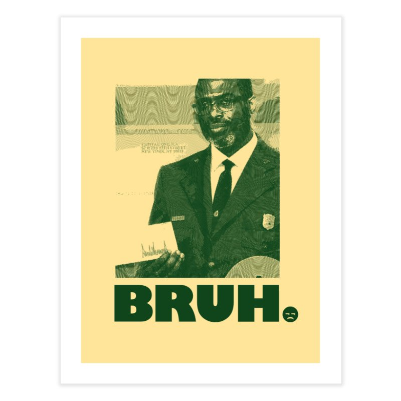 BRUH. Home Fine Art Print by FWMJ's Shop