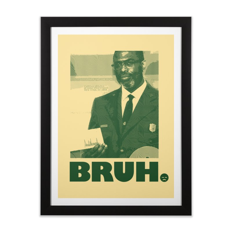 BRUH. Home Framed Fine Art Print by FWMJ's Shop