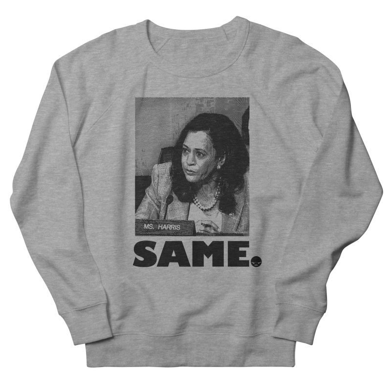 SAME. (Kamala) Women's Sweatshirt by FWMJ's Shop