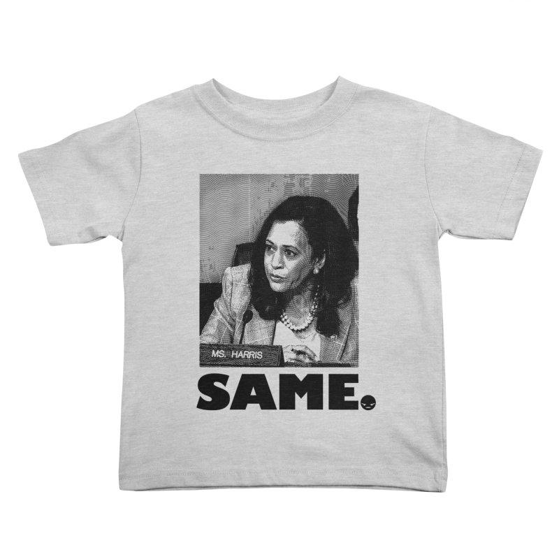 SAME. (Kamala) Kids Toddler T-Shirt by FWMJ's Shop