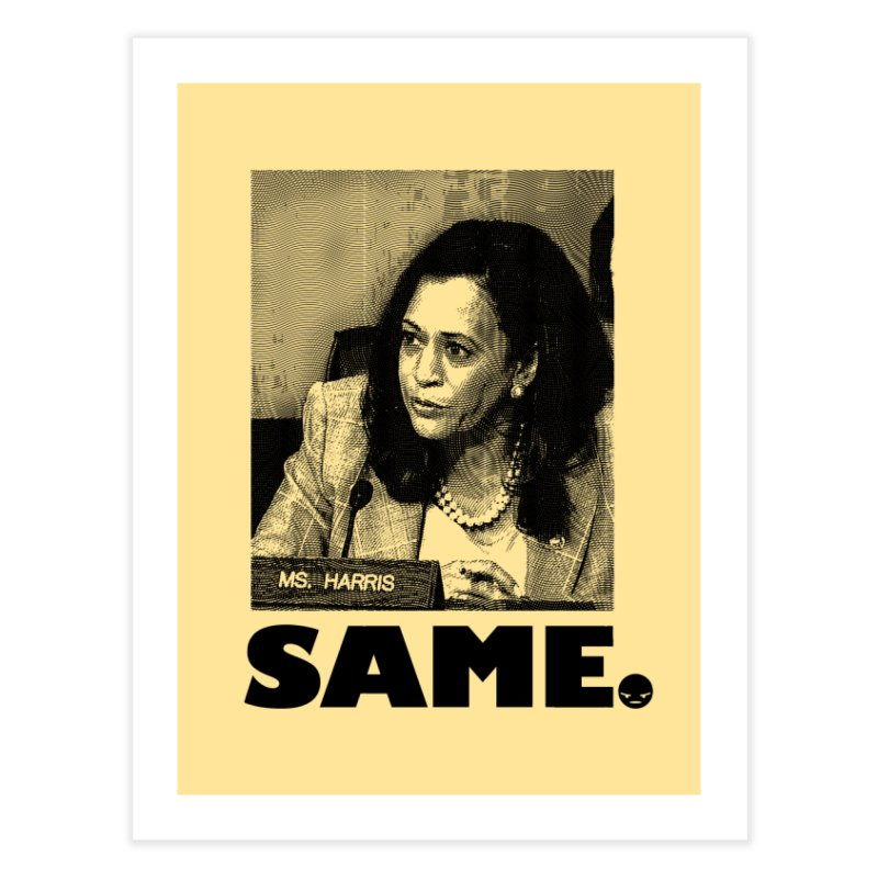 SAME. (Kamala) Home Fine Art Print by FWMJ's Shop