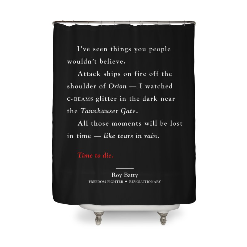 Tears In Rain Home Shower Curtain by FWMJ's Shop