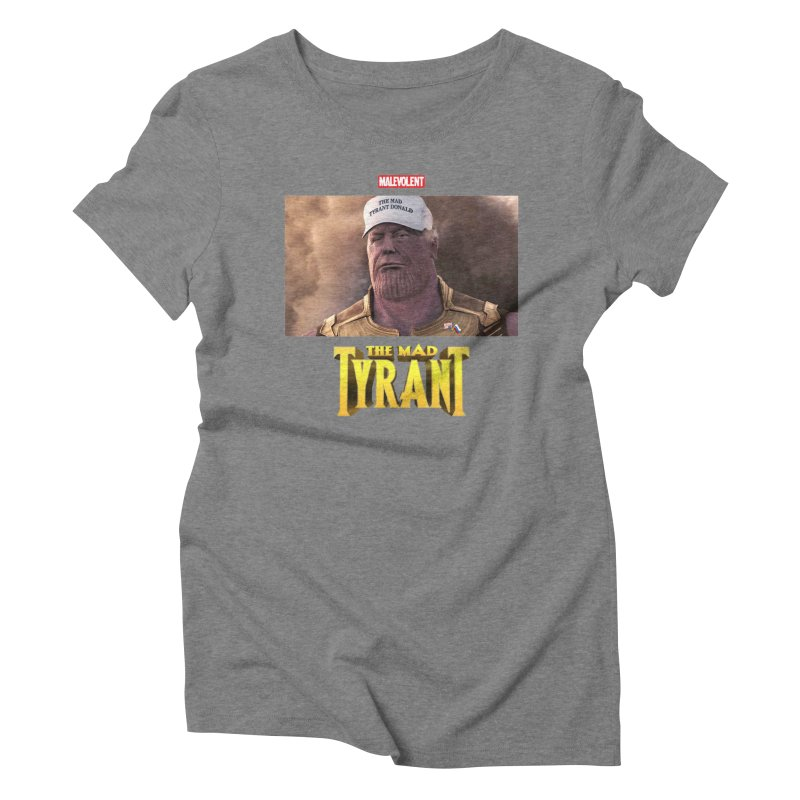 The Mad Tyrant (White) Women's Triblend T-Shirt by FWMJ's Shop