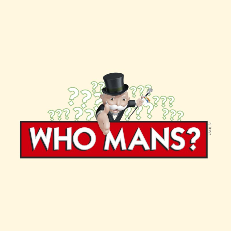 WHO MANS?! None  by FWMJ's Shop