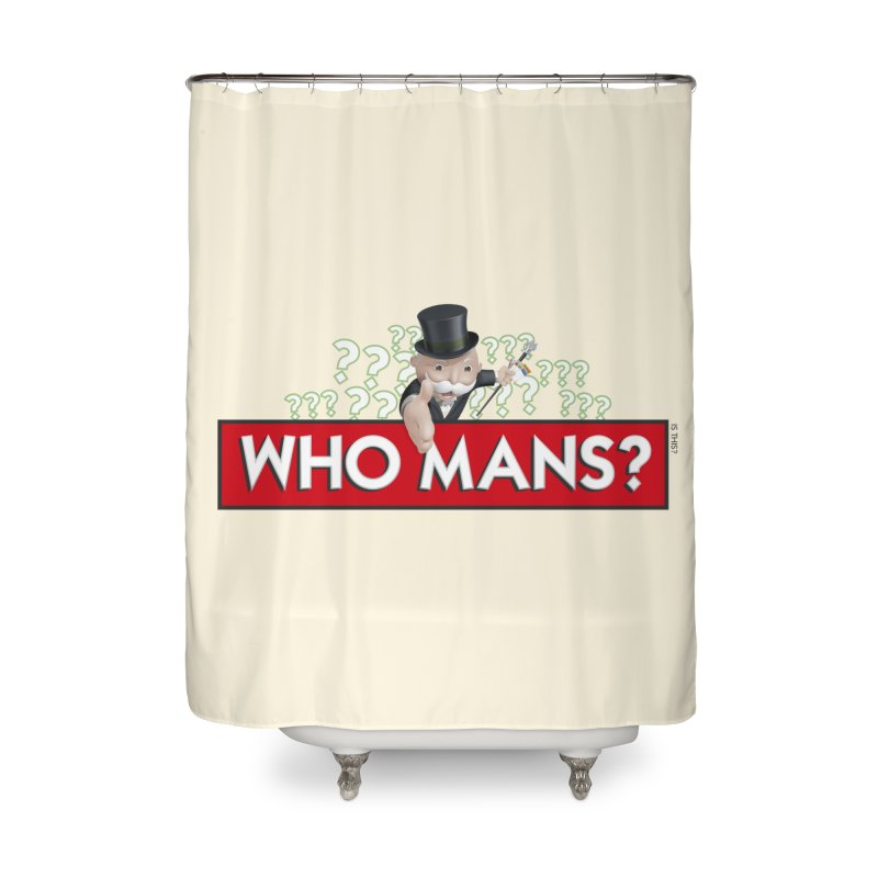 WHO MANS?! Home Shower Curtain by FWMJ's Shop