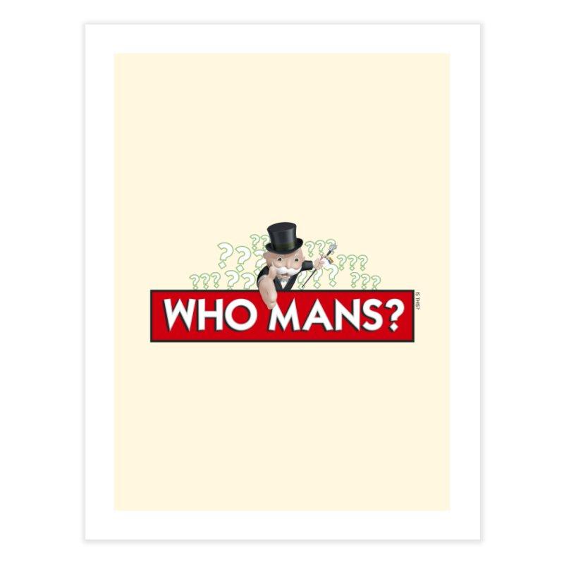 WHO MANS?! Home Fine Art Print by FWMJ's Shop