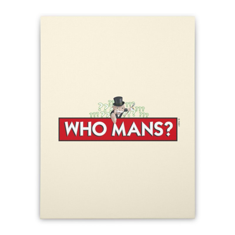 WHO MANS?! Home Stretched Canvas by FWMJ's Shop
