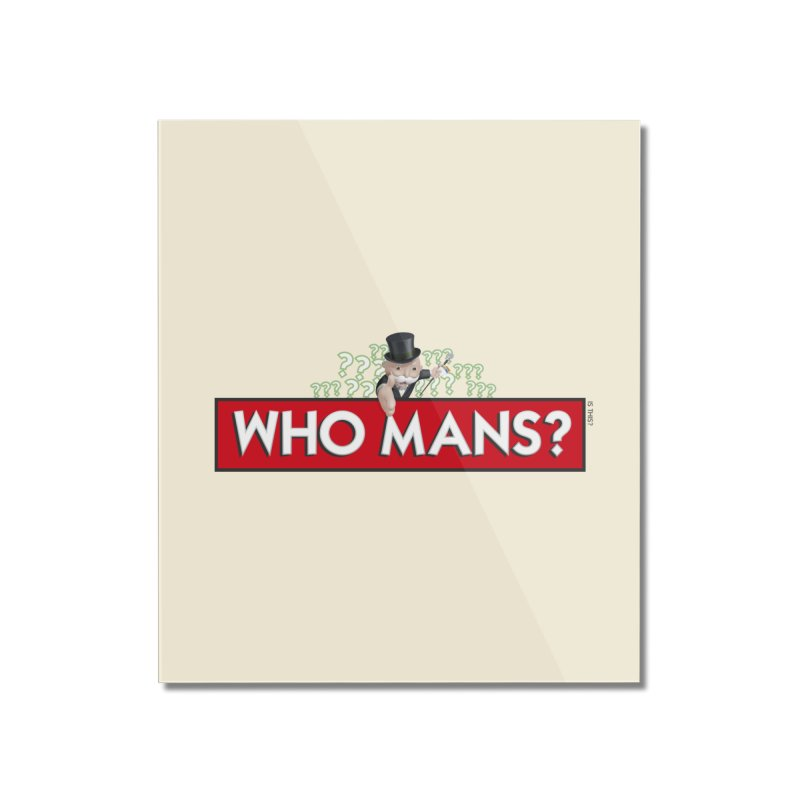 WHO MANS?! Home Mounted Acrylic Print by FWMJ's Shop