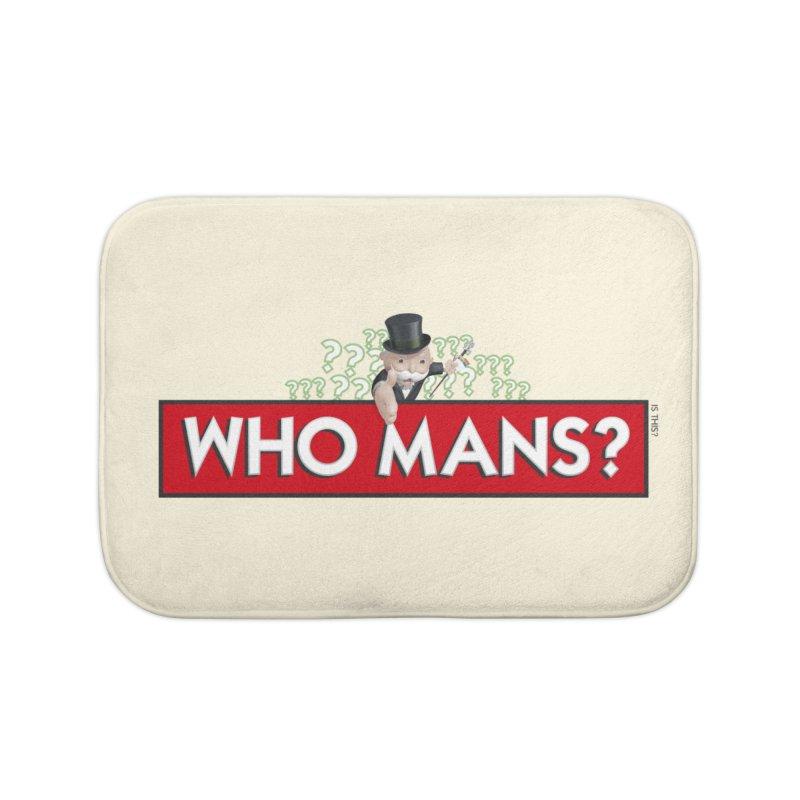 WHO MANS?! Home Bath Mat by FWMJ's Shop